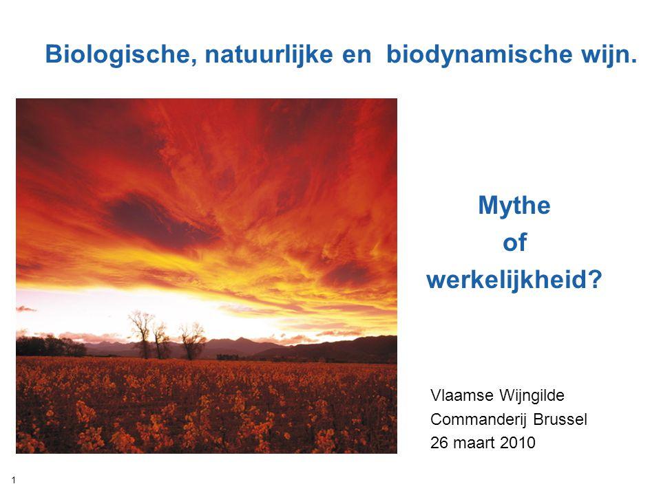 1 Biologische, natuurlijke en biodynamische wijn. Mythe of werkelijkheid? Vlaamse Wijngilde Commanderij Brussel 26 maart 2010