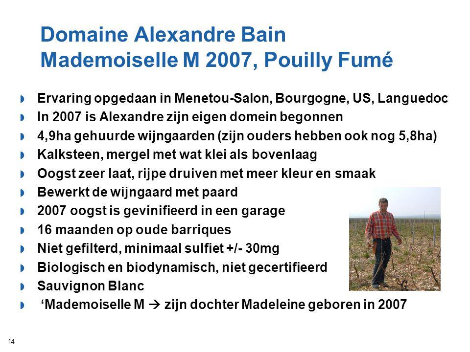 Domaine Alexandre Bain Mademoiselle M 2007, Pouilly Fumé  Ervaring opgedaan in Menetou-Salon, Bourgogne, US, Languedoc  In 2007 is Alexandre zijn ei