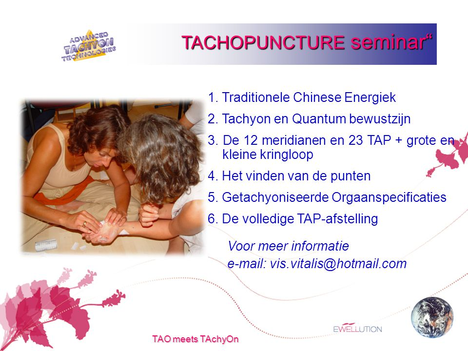 TAO meets TAchyOn TACHOPUNCTURE seminar 1. Traditionele Chinese Energiek 2.