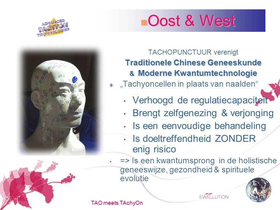 """TAO meets TAchyOn TACHOPUNCTUUR verenigt Traditionele Chinese Geneeskunde & Moderne Kwantumtechnologie """"Tachyoncellen in plaats van naalden Verhoogd de regulatiecapaciteit Brengt zelfgenezing & verjonging Is een eenvoudige behandeling Is doeltreffendheid ZONDER enig risico => Is een kwantumsprong in de holistische geneeswijze, gezondheid & spirituele evolutie Oost & West Oost & West"""