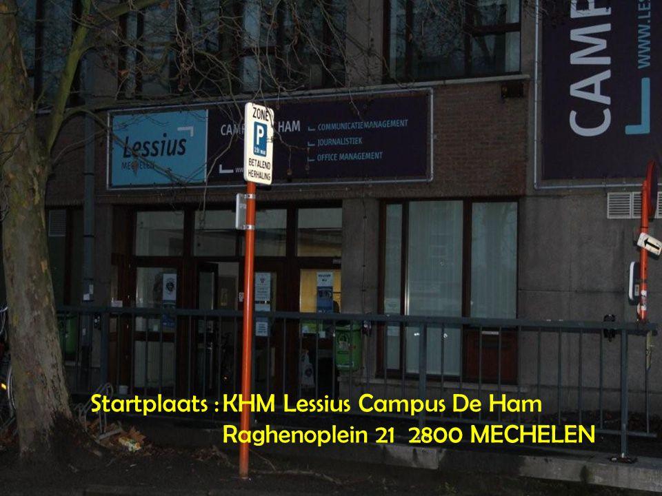 Startplaats :KHM Lessius Campus De Ham Raghenoplein 21 2800 MECHELEN
