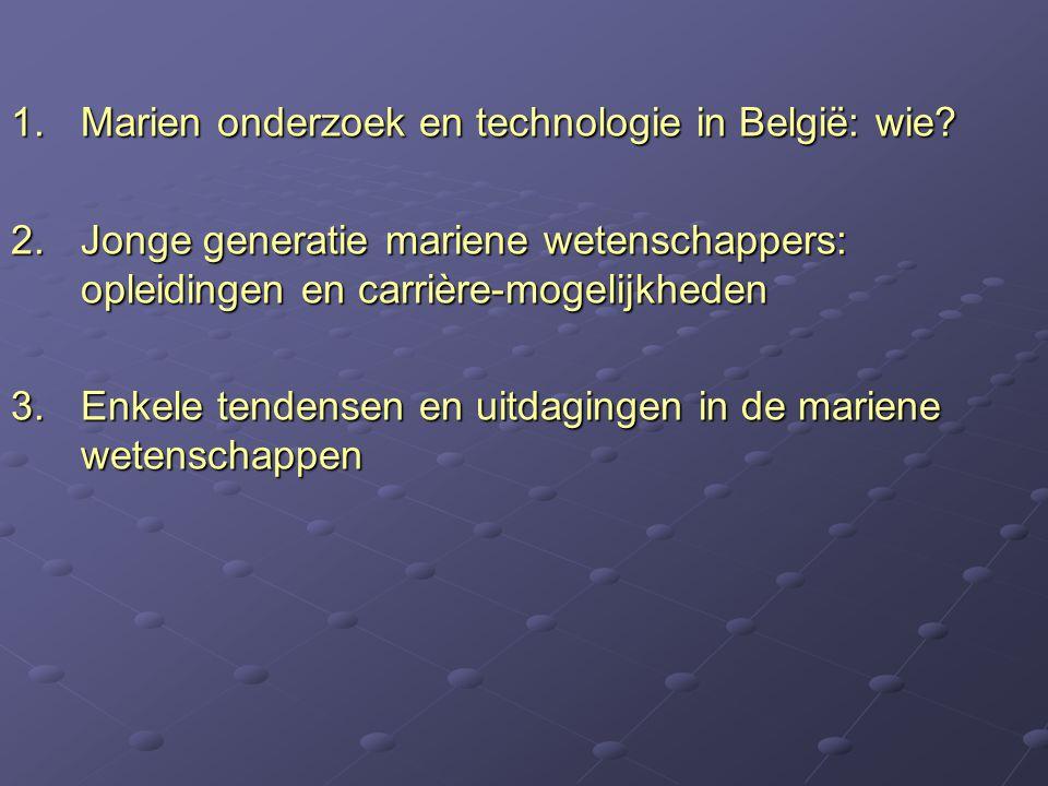 1.Marien onderzoek en technologie in België: wie? 2.Jonge generatie mariene wetenschappers: opleidingen en carrière-mogelijkheden 3.Enkele tendensen e
