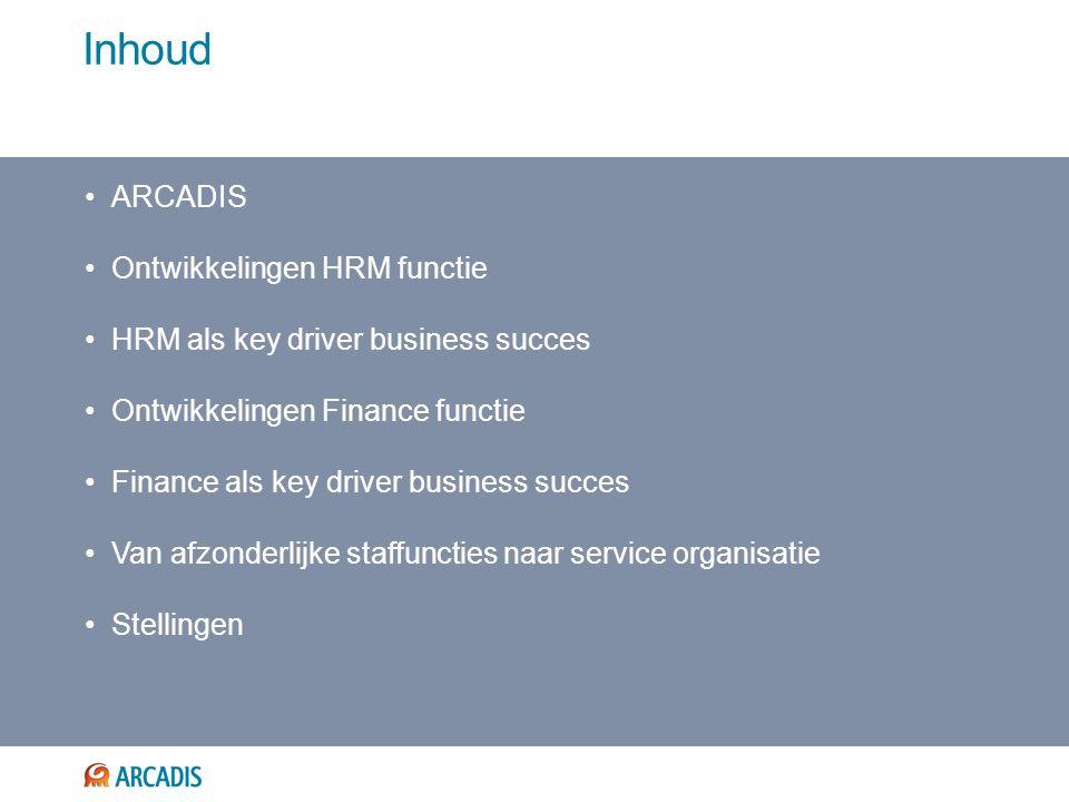 Inhoud ARCADIS Ontwikkelingen HRM functie HRM als key driver business succes Ontwikkelingen Finance functie Finance als key driver business succes Van afzonderlijke staffuncties naar service organisatie Stellingen