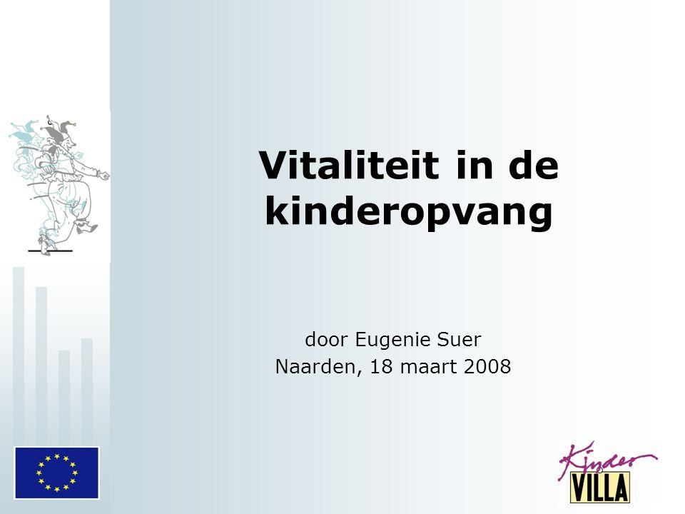 Vitaliteit in de kinderopvang door Eugenie Suer Naarden, 18 maart 2008