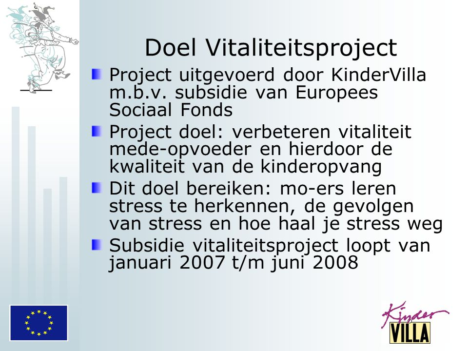 Doel Vitaliteitsproject Project uitgevoerd door KinderVilla m.b.v. subsidie van Europees Sociaal Fonds Project doel: verbeteren vitaliteit mede-opvoed