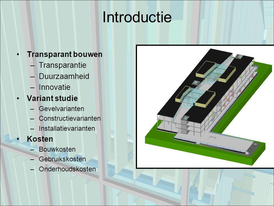Introductie Transparant bouwen –Transparantie –Duurzaamheid –Innovatie Variant studie –Gevelvarianten –Constructievarianten –Installatievarianten Kosten –Bouwkosten –Gebruikskosten –Onderhoudskosten