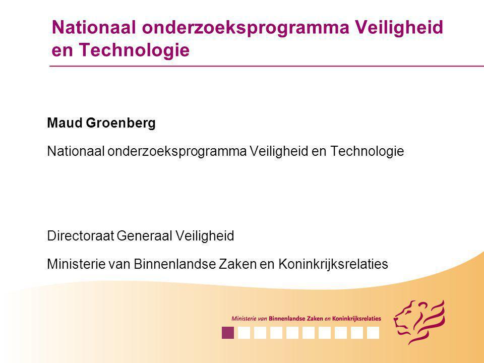 Nationaal onderzoeksprogramma Veiligheid en Technologie Maud Groenberg Nationaal onderzoeksprogramma Veiligheid en Technologie Directoraat Generaal Ve