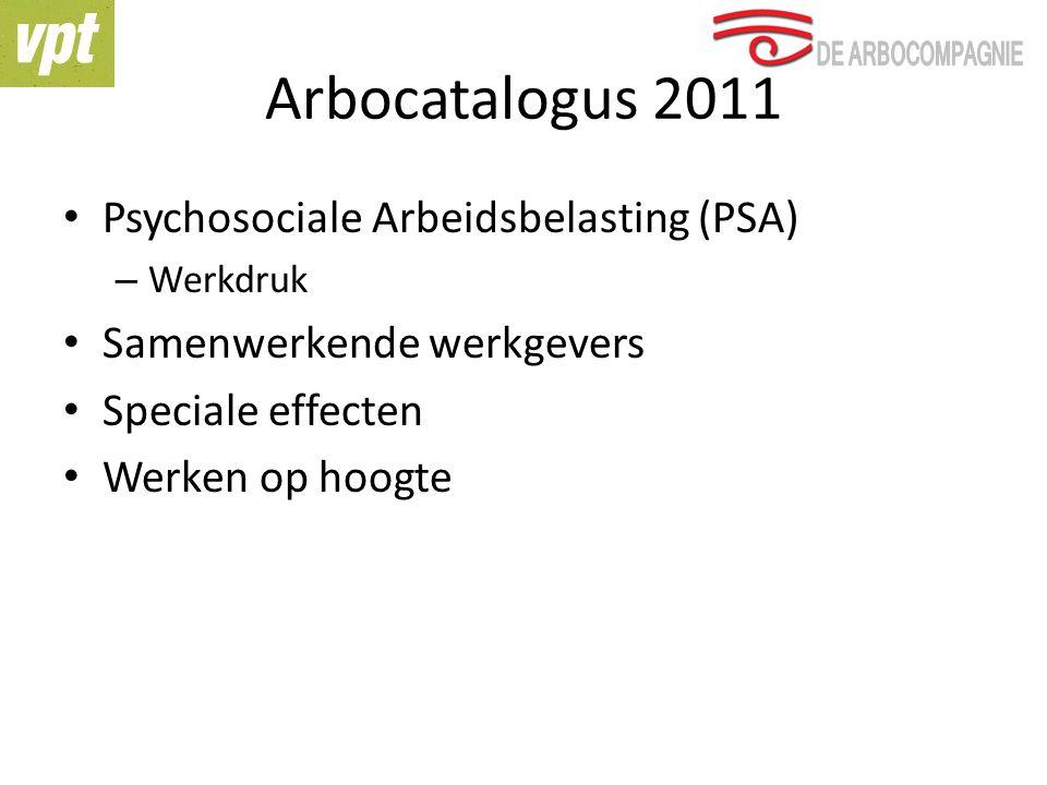 Arbocatalogus 2011 Psychosociale Arbeidsbelasting (PSA) – Werkdruk Samenwerkende werkgevers Speciale effecten Werken op hoogte
