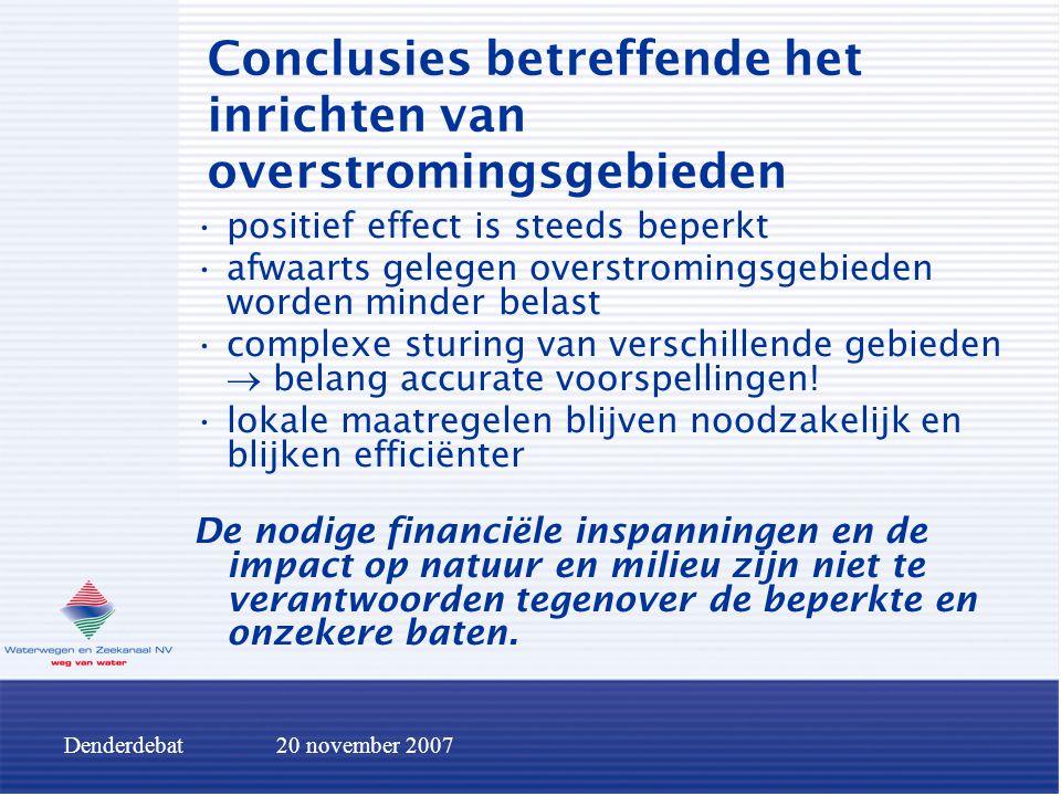 Denderdebat20 november 2007 Conclusies betreffende het inrichten van overstromingsgebieden positief effect is steeds beperkt afwaarts gelegen overstro