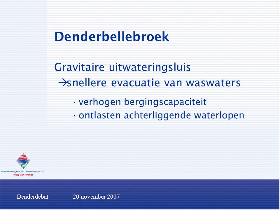 Denderdebat20 november 2007 Denderbellebroek Gravitaire uitwateringsluis  snellere evacuatie van waswaters verhogen bergingscapaciteit ontlasten acht