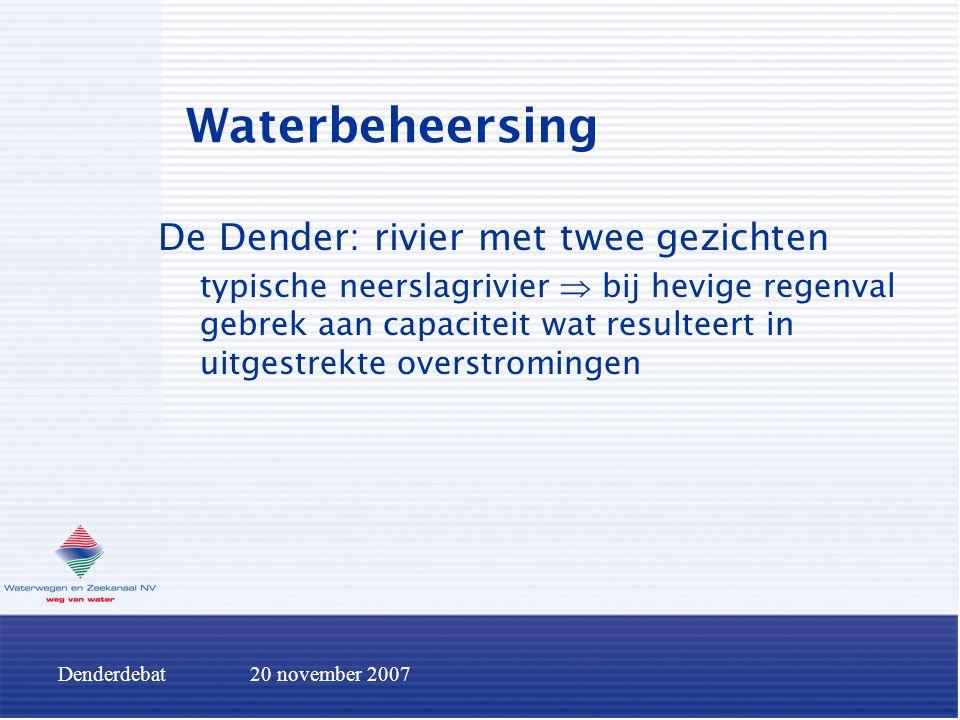 Denderdebat20 november 2007 Waterbeheersing De Dender: rivier met twee gezichten typische neerslagrivier  bij hevige regenval gebrek aan capaciteit w