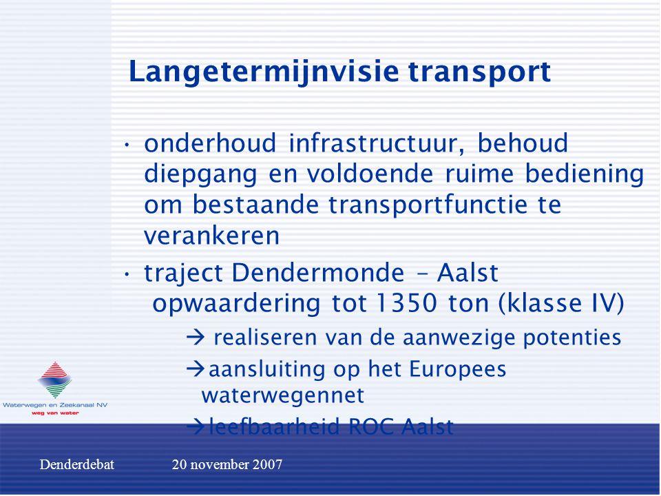 Denderdebat20 november 2007 Langetermijnvisie transport onderhoud infrastructuur, behoud diepgang en voldoende ruime bediening om bestaande transportf