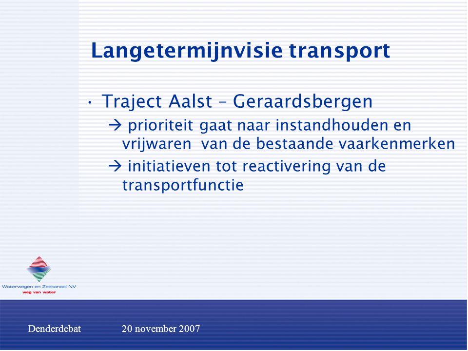 Denderdebat20 november 2007 Langetermijnvisie transport Traject Aalst – Geraardsbergen  prioriteit gaat naar instandhouden en vrijwaren van de bestaa