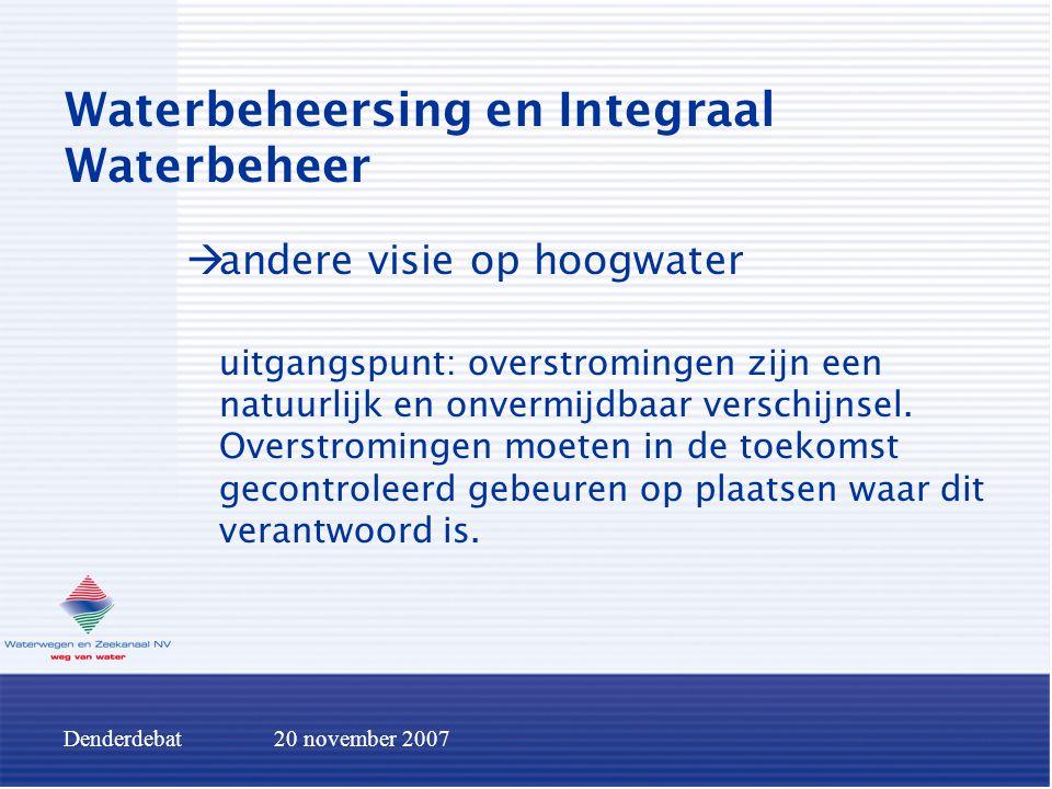 Denderdebat20 november 2007 Langetermijnvisie waterbeheersing vrijwaren natuurlijke overstromingsgebieden geen inrichting van natuurlijke overstromingsgebieden uitwatering Denderbellebroek vernieuwen en herdimensioneren stuwen tussen Geraardsbergen en Aalst ontdubbeling stuw Denderbelle