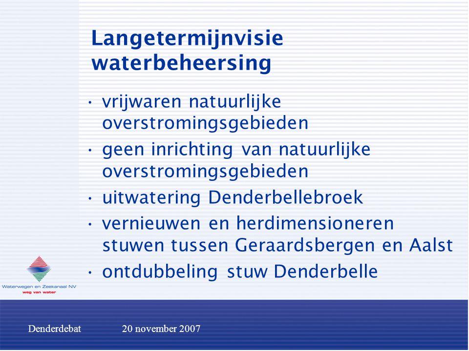 Denderdebat20 november 2007 Langetermijnvisie waterbeheersing vrijwaren natuurlijke overstromingsgebieden geen inrichting van natuurlijke overstroming