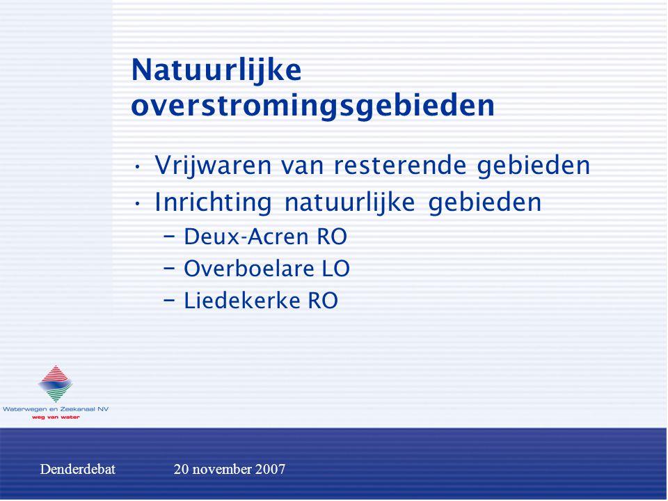Denderdebat20 november 2007 Natuurlijke overstromingsgebieden Vrijwaren van resterende gebieden Inrichting natuurlijke gebieden − Deux-Acren RO − Over