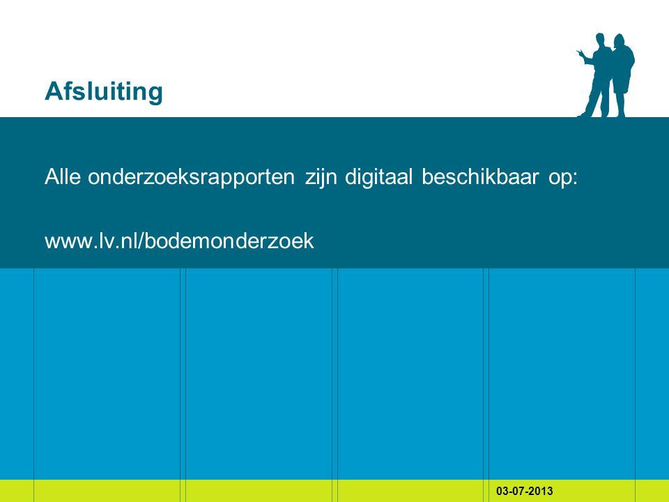 Afsluiting Alle onderzoeksrapporten zijn digitaal beschikbaar op: www.lv.nl/bodemonderzoek 03-07-2013