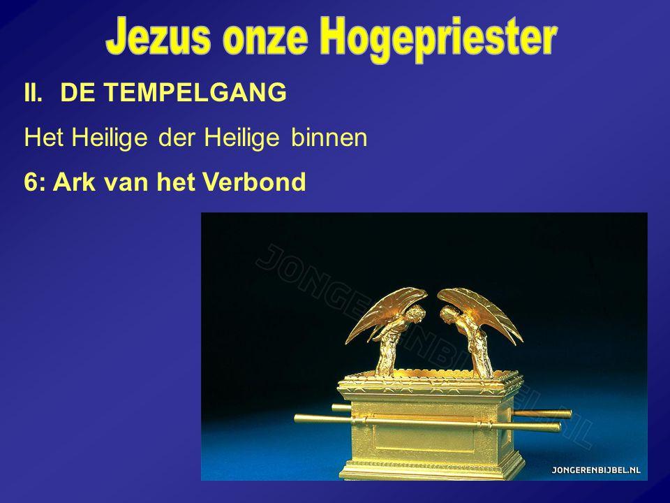 II. DE TEMPELGANG Het Heilige der Heilige binnen 6: Ark van het Verbond