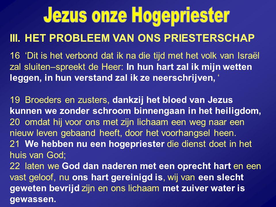 III. HET PROBLEEM VAN ONS PRIESTERSCHAP 16 'Dit is het verbond dat ik na die tijd met het volk van Israël zal sluiten–spreekt de Heer: In hun hart zal