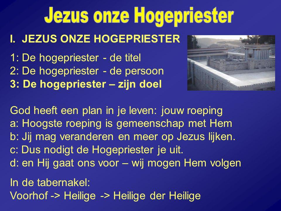 I. JEZUS ONZE HOGEPRIESTER 1: De hogepriester - de titel 2: De hogepriester - de persoon 3: De hogepriester – zijn doel God heeft een plan in je leven