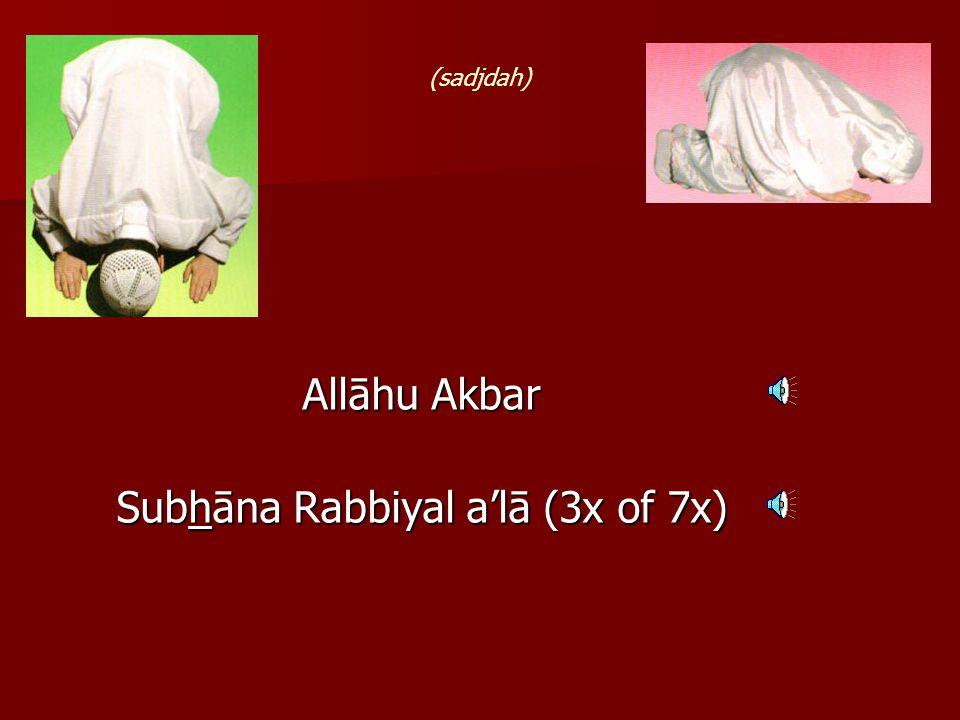 Allāhu Akbar Allāhumma ghfirlī warhamnī (djalsa) (heel even blijven opzitten tussen twee sadjdah's)
