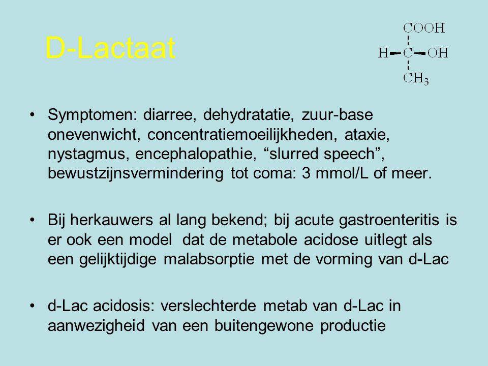 D-Lactaat Symptomen: diarree, dehydratatie, zuur-base onevenwicht, concentratiemoeilijkheden, ataxie, nystagmus, encephalopathie, slurred speech , bewustzijnsvermindering tot coma: 3 mmol/L of meer.