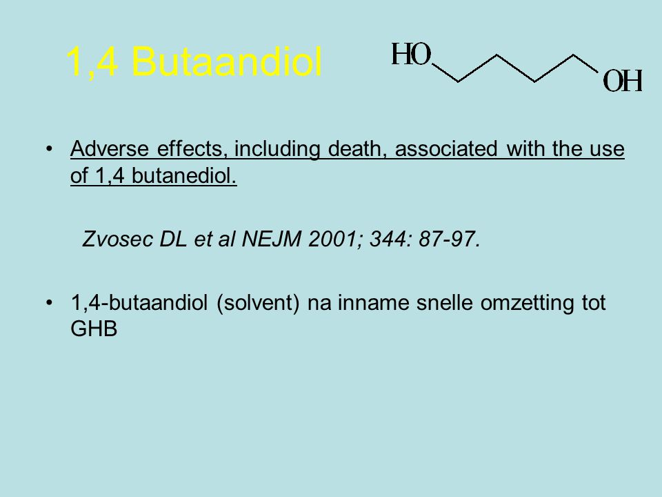 1,4 Butaandiol Adverse effects, including death, associated with the use of 1,4 butanediol. Zvosec DL et al NEJM 2001; 344: 87-97. 1,4-butaandiol (sol