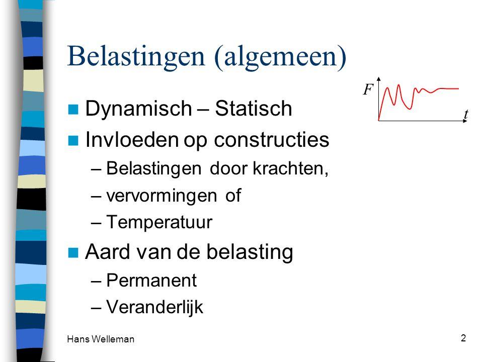Hans Welleman 2 Belastingen (algemeen) Dynamisch – Statisch Invloeden op constructies –Belastingen door krachten, –vervormingen of –Temperatuur Aard v