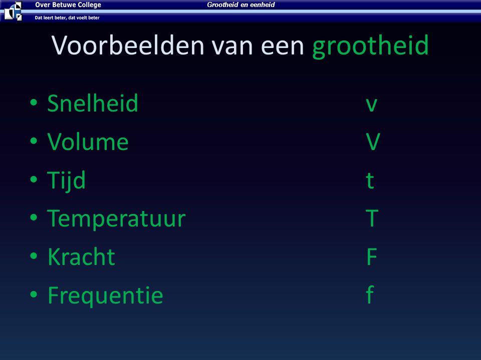Voorbeelden van een grootheid Snelheidv VolumeV Tijdt TemperatuurT KrachtF Frequentief Grootheid en eenheid