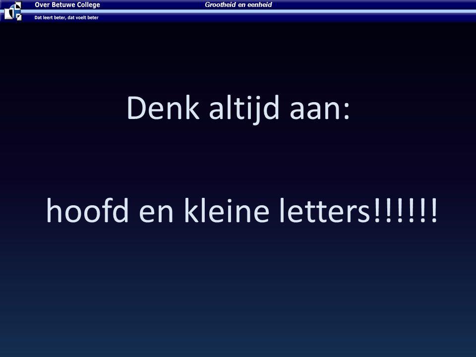 Denk altijd aan: hoofd en kleine letters!!!!!! Grootheid en eenheid