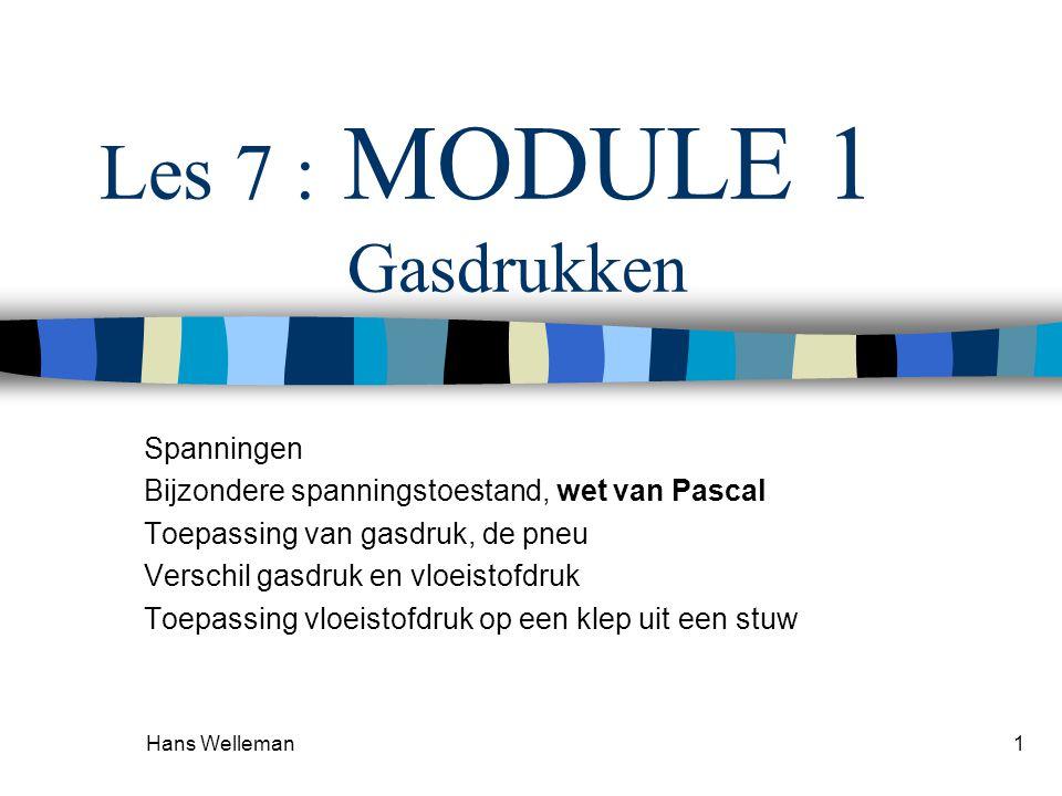 Hans Welleman1 Les 7 : MODULE 1 Gasdrukken Spanningen Bijzondere spanningstoestand, wet van Pascal Toepassing van gasdruk, de pneu Verschil gasdruk en