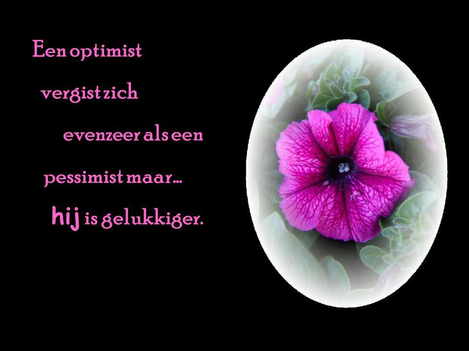 Een optimist vergist zich evenzeer als een pessimist maar… hij is gelukkiger.