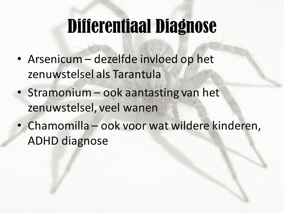 Differentiaal Diagnose Arsenicum – dezelfde invloed op het zenuwstelsel als Tarantula Stramonium – ook aantasting van het zenuwstelsel, veel wanen Chamomilla – ook voor wat wildere kinderen, ADHD diagnose