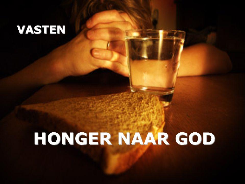 HONGER NAAR GOD HONGER NAAR GOD VASTEN
