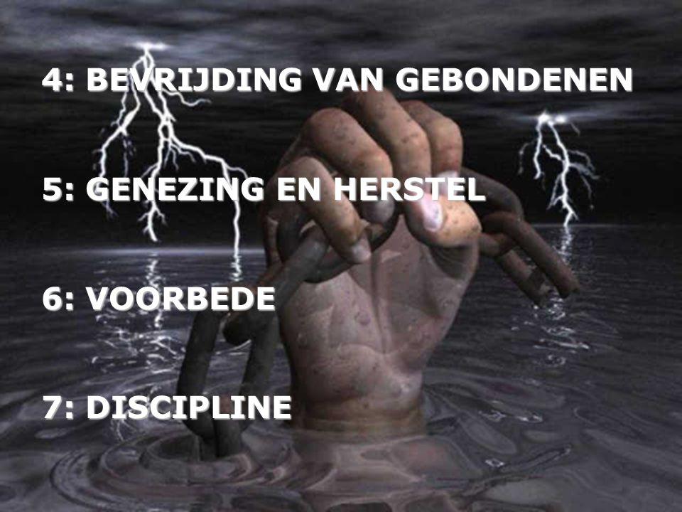 4: BEVRIJDING VAN GEBONDENEN 5: GENEZING EN HERSTEL 6: VOORBEDE 7: DISCIPLINE