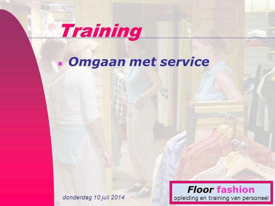 donderdag 10 juli 2014 Floor fashion opleiding en training van personeel Training n Omgaan met service