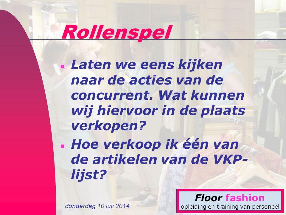donderdag 10 juli 2014 Floor fashion opleiding en training van personeel Rollenspel n Laten we eens kijken naar de acties van de concurrent. Wat kunne