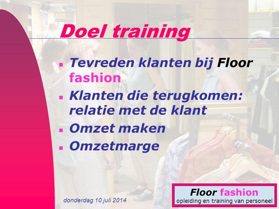 donderdag 10 juli 2014 Floor fashion opleiding en training van personeel Doel training n Tevreden klanten bij Floor fashion n Klanten die terugkomen:
