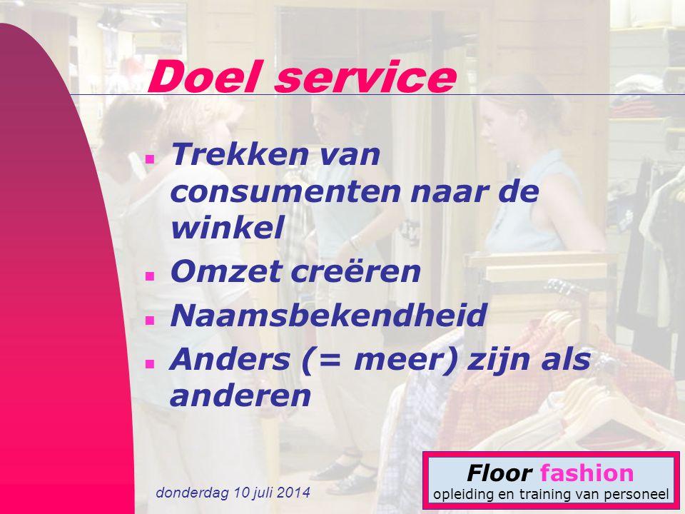 donderdag 10 juli 2014 Floor fashion opleiding en training van personeel Doel service n Trekken van consumenten naar de winkel n Omzet creëren n Naams