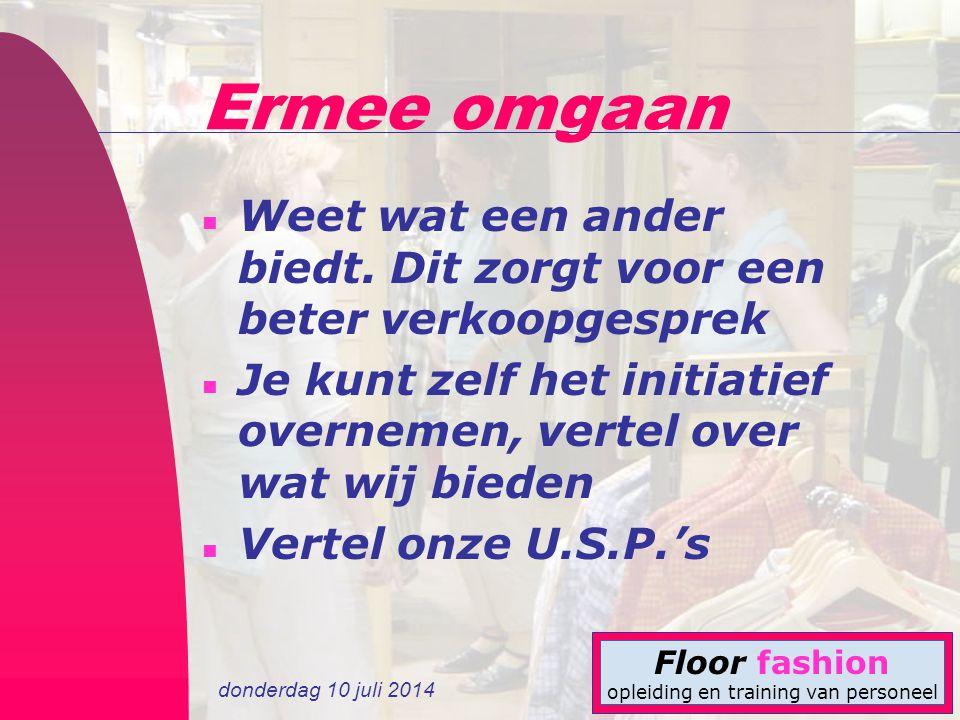 donderdag 10 juli 2014 Floor fashion opleiding en training van personeel Ermee omgaan n Weet wat een ander biedt. Dit zorgt voor een beter verkoopgesp