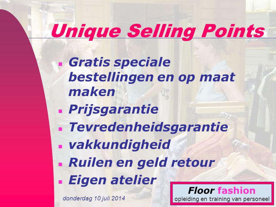 donderdag 10 juli 2014 Floor fashion opleiding en training van personeel Unique Selling Points n Gratis speciale bestellingen en op maat maken n Prijs