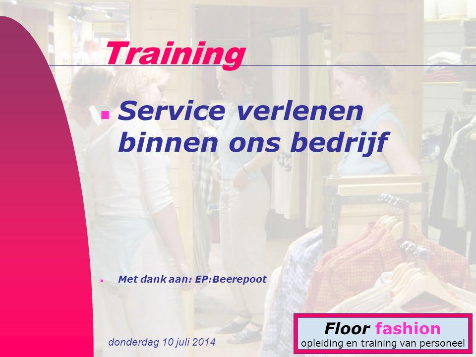 donderdag 10 juli 2014 Floor fashion opleiding en training van personeel Training n Service verlenen binnen ons bedrijf n Met dank aan: EP:Beerepoot