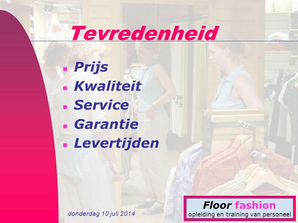 donderdag 10 juli 2014 Floor fashion opleiding en training van personeel Tevredenheid n Prijs n Kwaliteit n Service n Garantie n Levertijden
