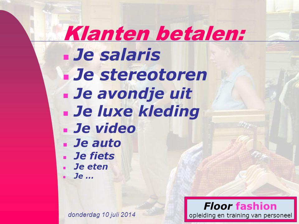 donderdag 10 juli 2014 Floor fashion opleiding en training van personeel Om te onthouden: n Stel een klant nooit teleur n Neem iedere klant serieus n In de winkel hebben we ALLES, is het niet vandaag dan morgen