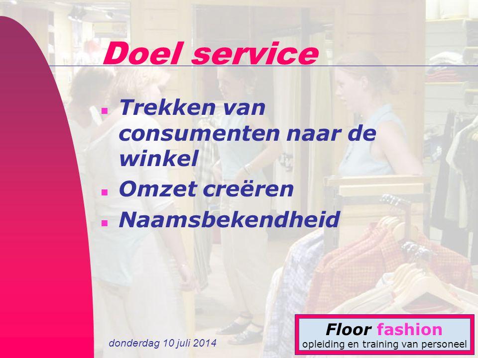 donderdag 10 juli 2014 Floor fashion opleiding en training van personeel Doel service n Trekken van consumenten naar de winkel n Omzet creëren n Naamsbekendheid