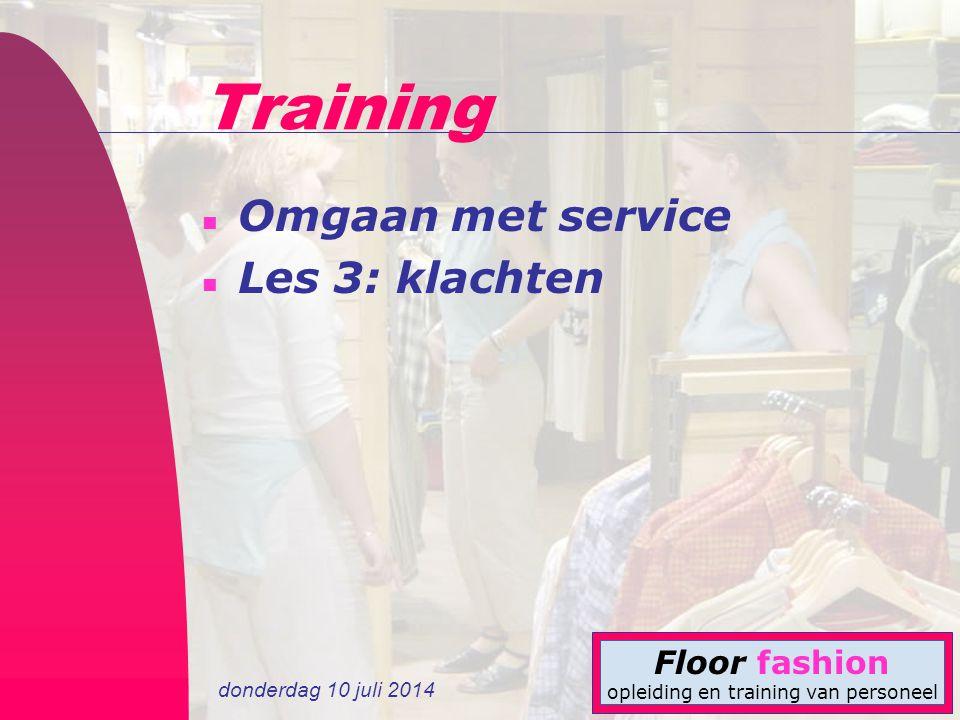 donderdag 10 juli 2014 Floor fashion opleiding en training van personeel Training n Omgaan met service n Les 3: klachten