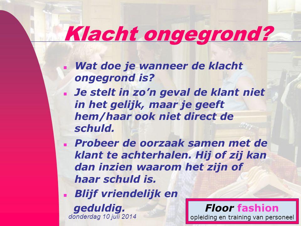 donderdag 10 juli 2014 Floor fashion opleiding en training van personeel Klacht ongegrond? n Wat doe je wanneer de klacht ongegrond is? n Je stelt in
