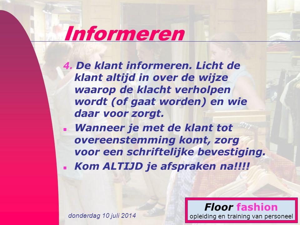 donderdag 10 juli 2014 Floor fashion opleiding en training van personeel Informeren 4. De klant informeren. Licht de klant altijd in over de wijze waa