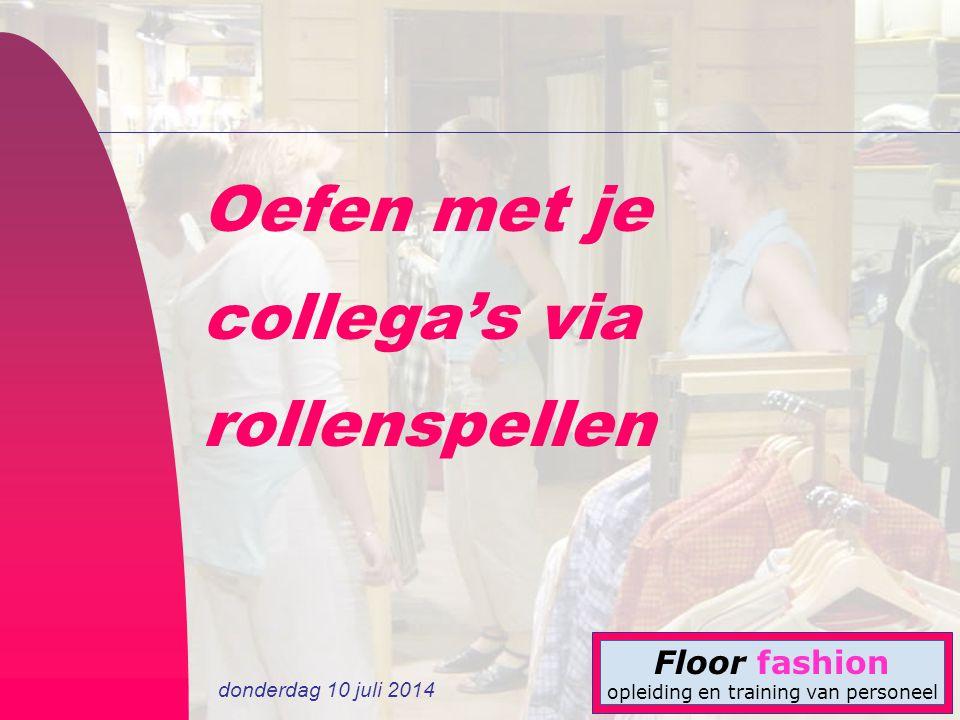 donderdag 10 juli 2014 Floor fashion opleiding en training van personeel Oefen met je collega's via rollenspellen