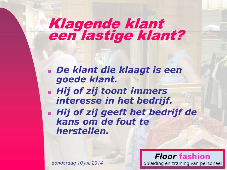 donderdag 10 juli 2014 Floor fashion opleiding en training van personeel Klagende klant een lastige klant? n De klant die klaagt is een goede klant. n